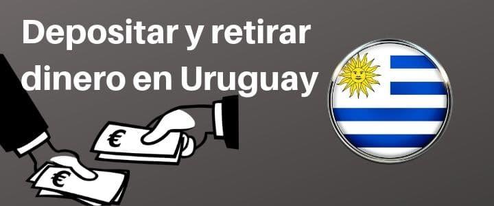 Depositar y Retirar dinero en Uruguay