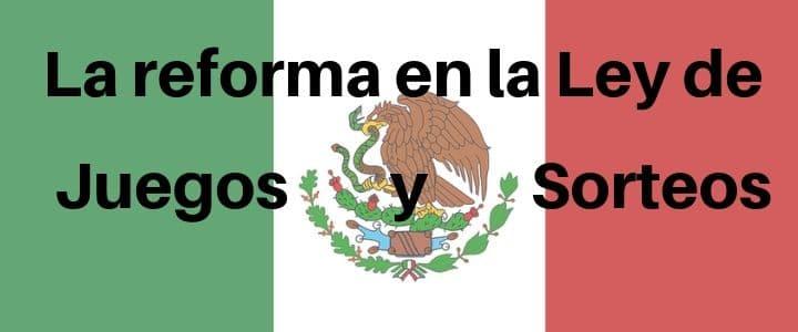 Reforma en la Ley de Juegos y Sorteos Mexicana