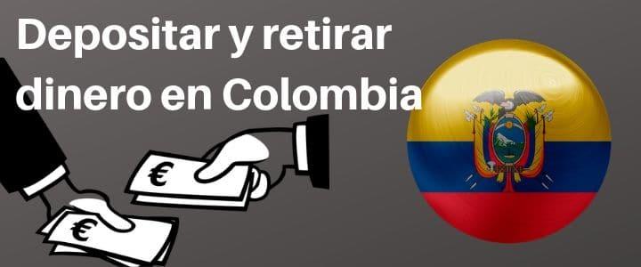 Depositar y Retirar dinero desde Colombia